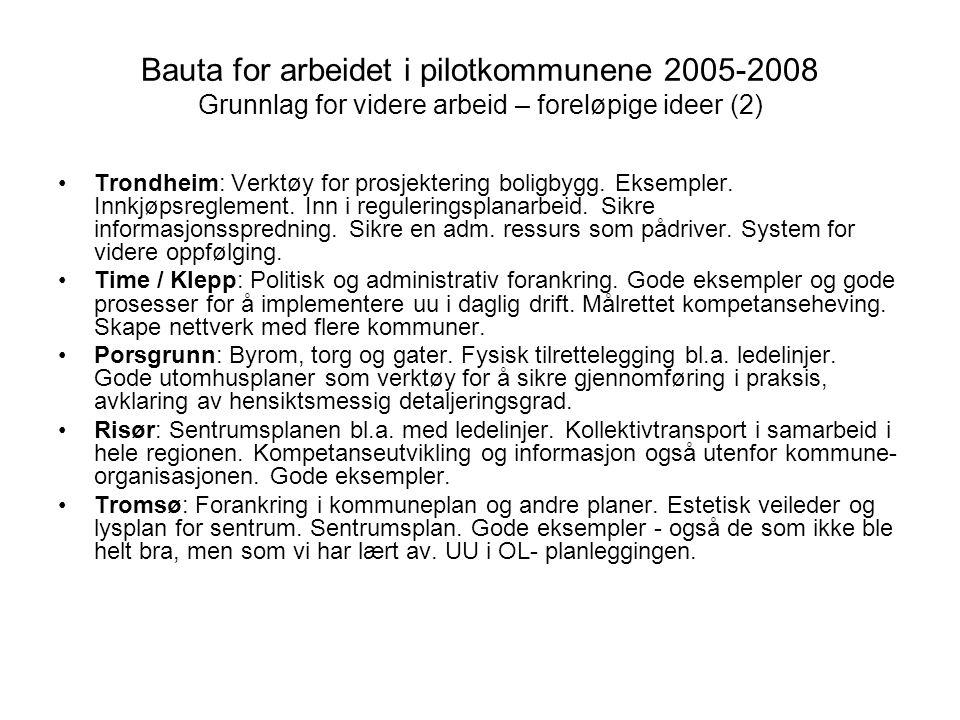 Bauta for arbeidet i pilotkommunene 2005-2008 Grunnlag for videre arbeid – foreløpige ideer (2) •Trondheim: Verktøy for prosjektering boligbygg. Eksem