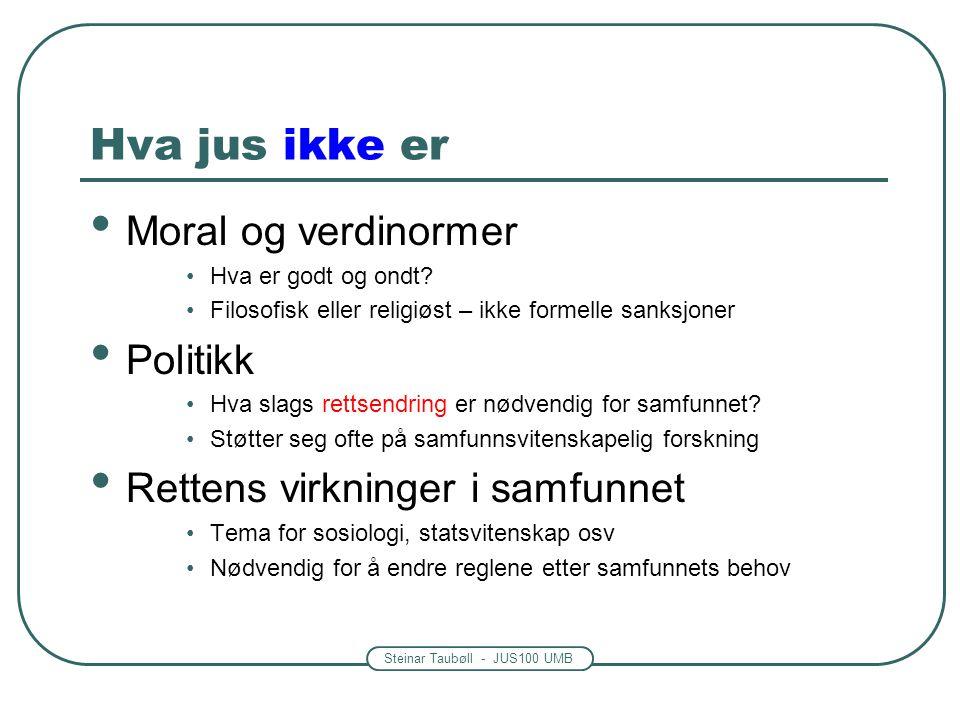 Steinar Taubøll - JUS100 UMB Hva jus ikke er • Moral og verdinormer •Hva er godt og ondt? •Filosofisk eller religiøst – ikke formelle sanksjoner • Pol