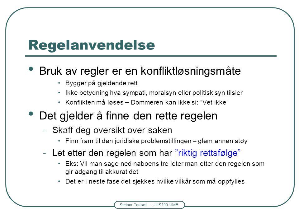 Steinar Taubøll - JUS100 UMB Regelanvendelse • Bruk av regler er en konfliktløsningsmåte •Bygger på gjeldende rett •Ikke betydning hva sympati, morals