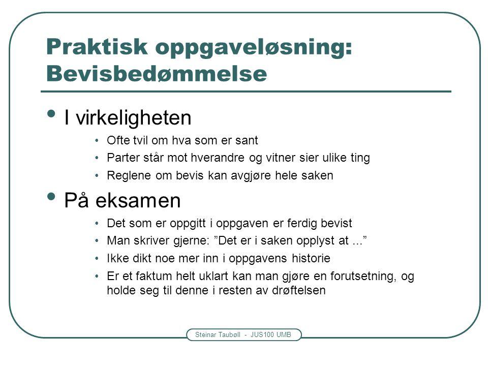Steinar Taubøll - JUS100 UMB Praktisk oppgaveløsning: Bevisbedømmelse • I virkeligheten •Ofte tvil om hva som er sant •Parter står mot hverandre og vi