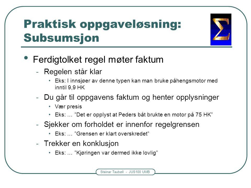Steinar Taubøll - JUS100 UMB Praktisk oppgaveløsning: Subsumsjon • Ferdigtolket regel møter faktum -Regelen står klar •Eks: I innsjøer av denne typen