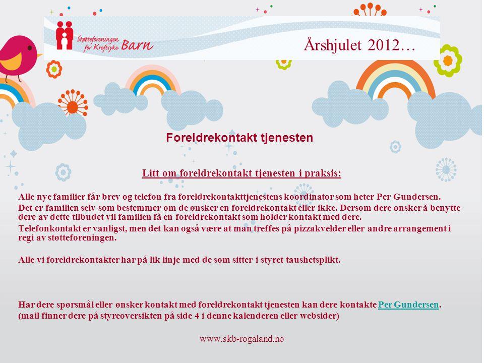 www.skb-rogaland.no Årshjulet 2012… Litt om foreldrekontakt tjenesten i praksis: Alle nye familier får brev og telefon fra foreldrekontakttjenestens k