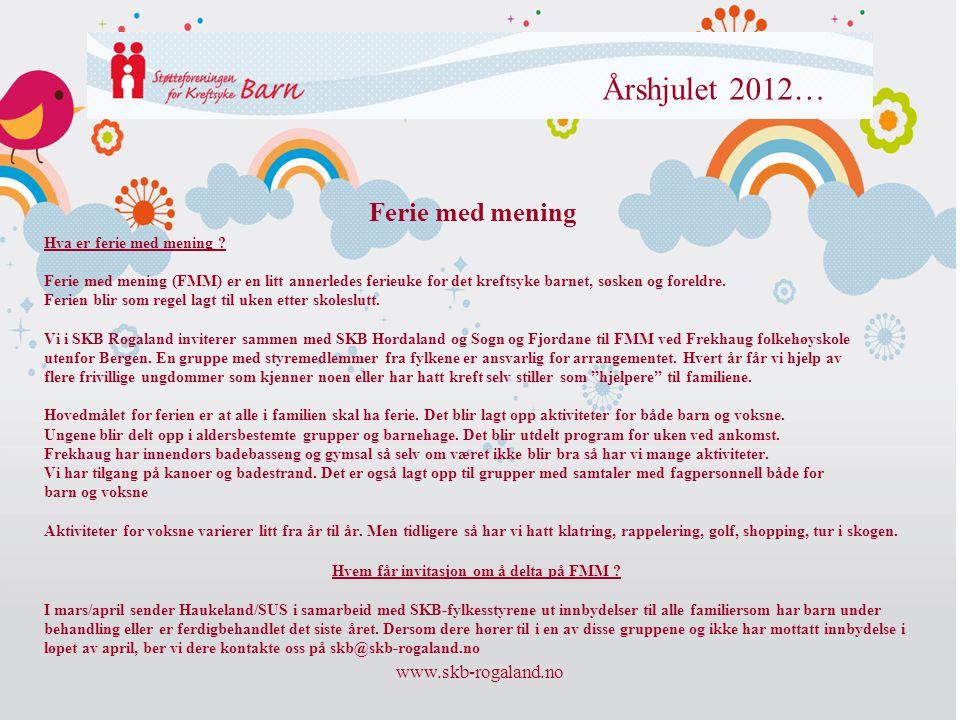www.skb-rogaland.no Årshjulet 2012… Hva er ferie med mening ? Ferie med mening (FMM) er en litt annerledes ferieuke for det kreftsyke barnet, søsken o