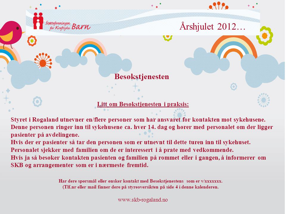 www.skb-rogaland.no Årshjulet 2012… Litt om Besøkstjenesten i praksis: Styret i Rogaland utnevner en/flere personer som har ansvaret for kontakten mot
