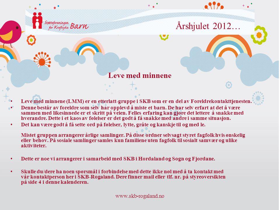 www.skb-rogaland.no Årshjulet 2012… •Leve med minnene (LMM) er en etterlatt-gruppe i SKB som er en del av Foreldrekontakttjenesten. •Denne består av f