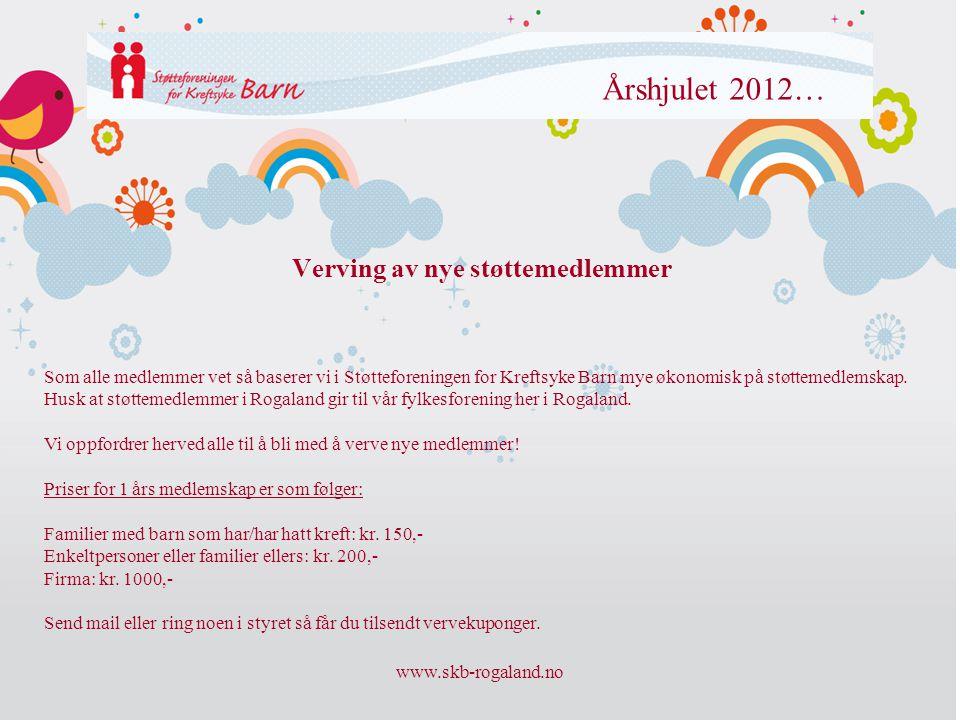 www.skb-rogaland.no Årshjulet 2012… Verving av nye støttemedlemmer Som alle medlemmer vet så baserer vi i Støtteforeningen for Kreftsyke Barn mye økon