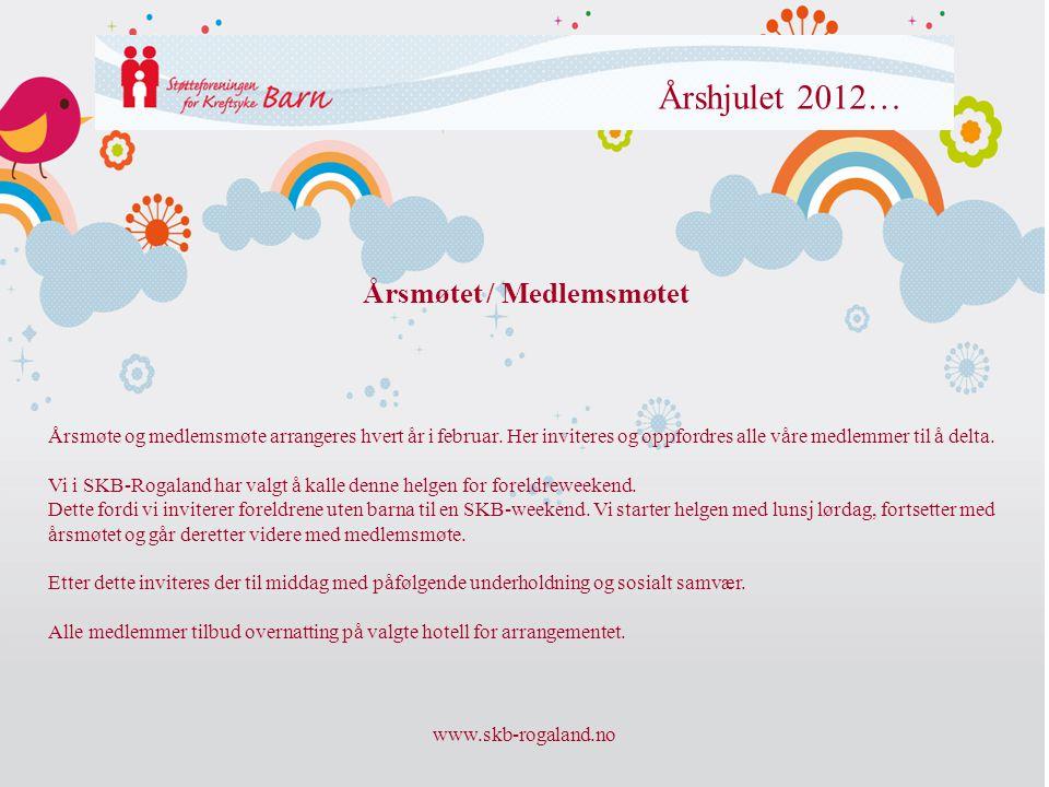 www.skb-rogaland.no Årshjulet 2012… Årsmøtet / Medlemsmøtet Årsmøte og medlemsmøte arrangeres hvert år i februar. Her inviteres og oppfordres alle vår