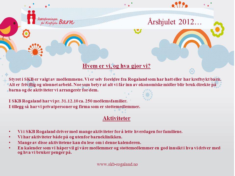 www.skb-rogaland.no Årshjulet 2012… Hvem er vi, og hva gjør vi? Styret i SKB er valgt av medlemmene. Vi er selv foreldre fra Rogaland som har hatt ell