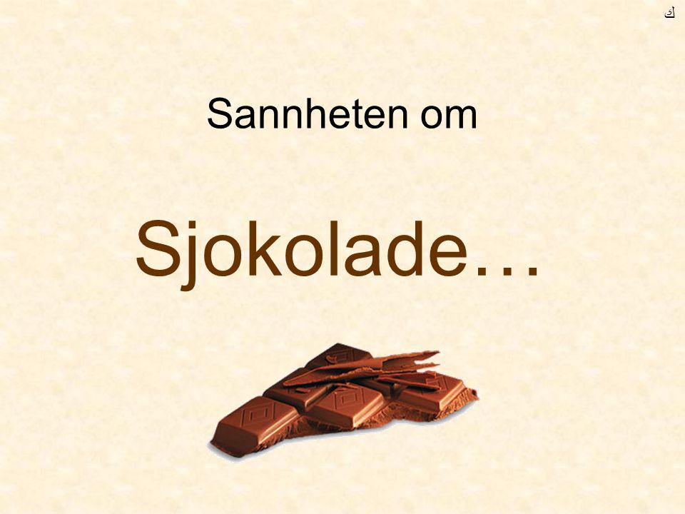 Sannheten om Sjokolade… ﻙ