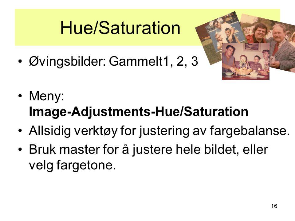 16 Hue/Saturation. •Øvingsbilder: Gammelt1, 2, 3 •Meny: Image-Adjustments-Hue/Saturation •Allsidig verktøy for justering av fargebalanse. •Bruk master