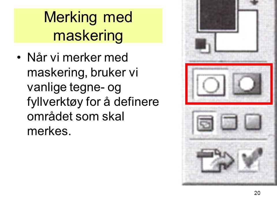 20 Merking med maskering •Når vi merker med maskering, bruker vi vanlige tegne- og fyllverktøy for å definere området som skal merkes.