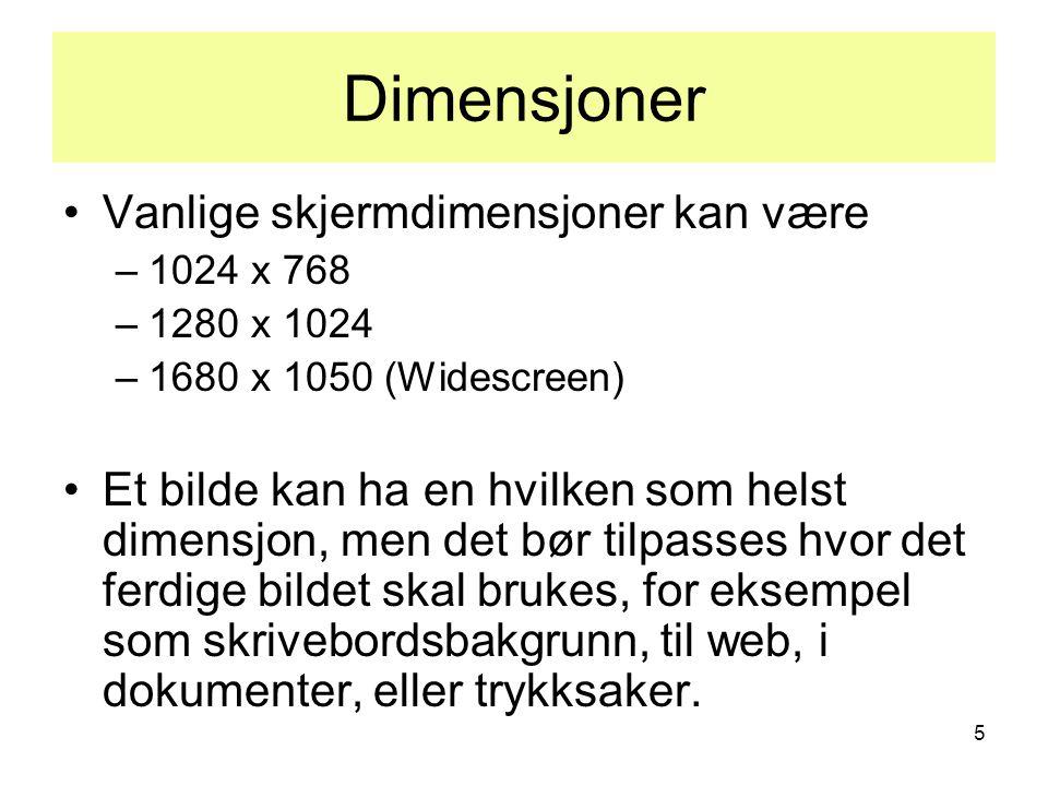 5 Dimensjoner •Vanlige skjermdimensjoner kan være –1024 x 768 –1280 x 1024 –1680 x 1050 (Widescreen) •Et bilde kan ha en hvilken som helst dimensjon, men det bør tilpasses hvor det ferdige bildet skal brukes, for eksempel som skrivebordsbakgrunn, til web, i dokumenter, eller trykksaker.