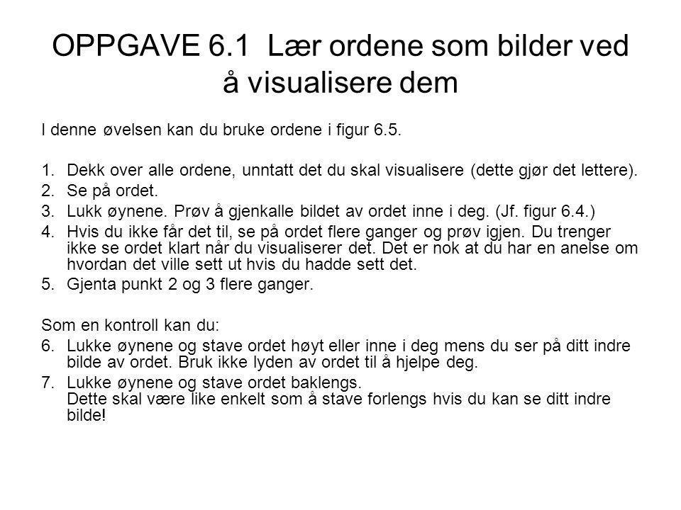 OPPGAVE 6.1 Lær ordene som bilder ved å visualisere dem I denne øvelsen kan du bruke ordene i figur 6.5.