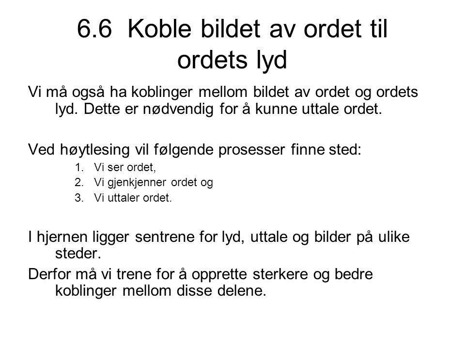 6.6 Koble bildet av ordet til ordets lyd Vi må også ha koblinger mellom bildet av ordet og ordets lyd.