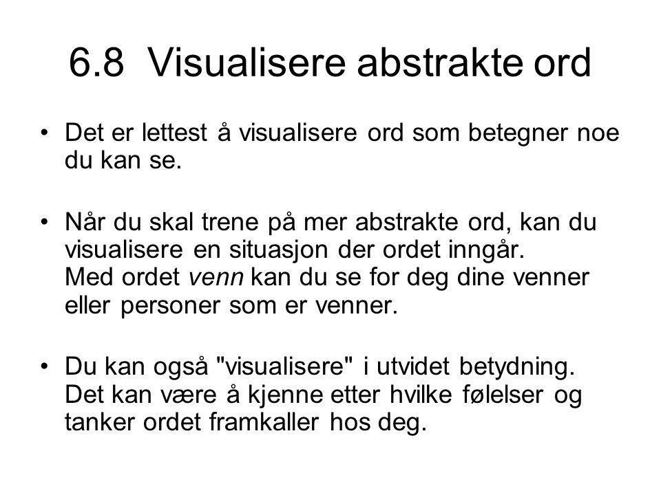 6.8 Visualisere abstrakte ord •Det er lettest å visualisere ord som betegner noe du kan se.