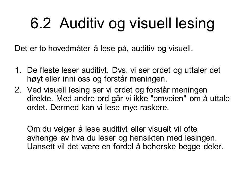 6.2 Auditiv og visuell lesing Det er to hovedmåter å lese på, auditiv og visuell.
