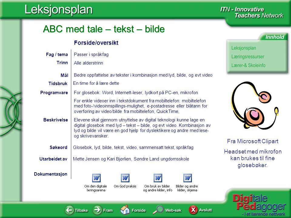 ABC med tale – tekst – bilde Fra Microsoft Clipart Headset med mikrofon kan brukes til fine glosebøker. Dokumentasjon Utarbeidet avMette Jensen og Kar