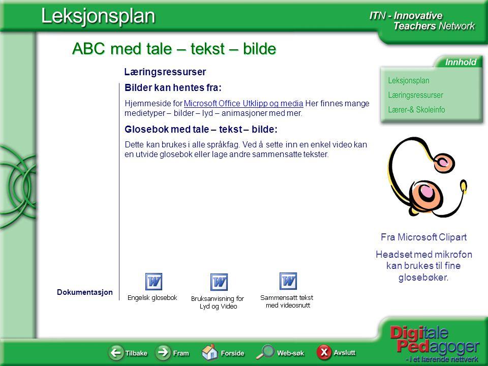 ABC med tale – tekst – bilde Fra Microsoft Clipart Headset med mikrofon kan brukes til fine glosebøker. Bilder kan hentes fra: Hjemmeside for Microsof