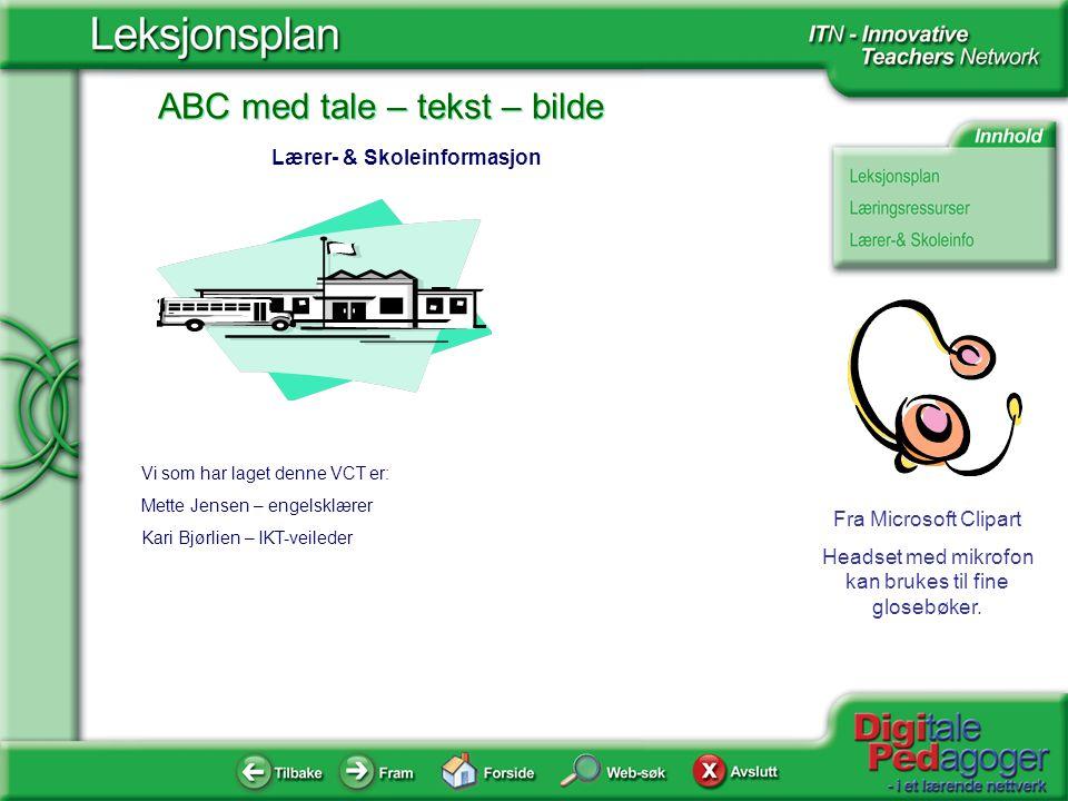 ABC med tale – tekst – bilde Fra Microsoft Clipart Headset med mikrofon kan brukes til fine glosebøker. Vi som har laget denne VCT er: Mette Jensen –