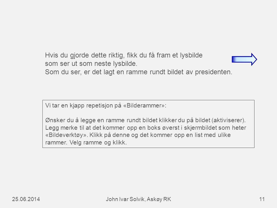 25.06.2014John Ivar Solvik, Askøy RK11 Hvis du gjorde dette riktig, fikk du få fram et lysbilde som ser ut som neste lysbilde.