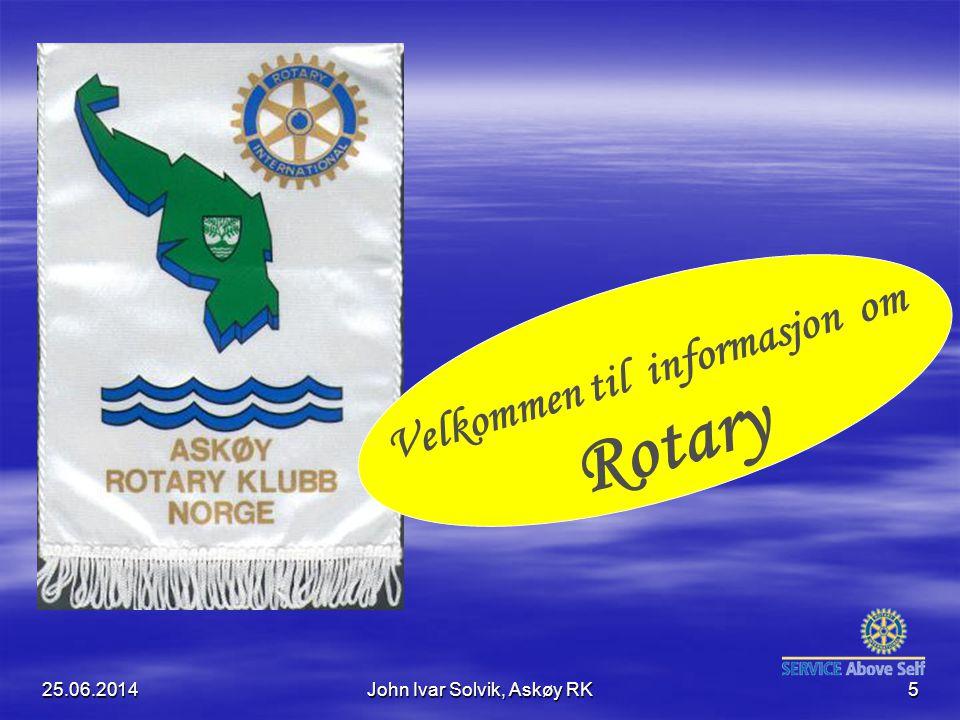 25.06.2014John Ivar Solvik, Askøy RK5 Velkommen til informasjon om Rotary