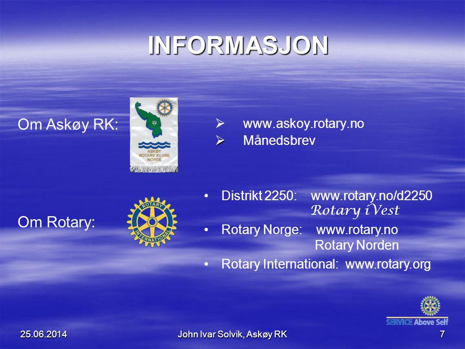 25.06.2014John Ivar Solvik, Askøy RK7 INFORMASJON INFORMASJON   www.askoy.rotary.no   Månedsbrev •Distrikt 2250: www.rotary.no/d2250 Rotary iVest •Rotary Norge: www.rotary.no Rotary Norden •Rotary International: www.rotary.org Om Askøy RK: Om Rotary: