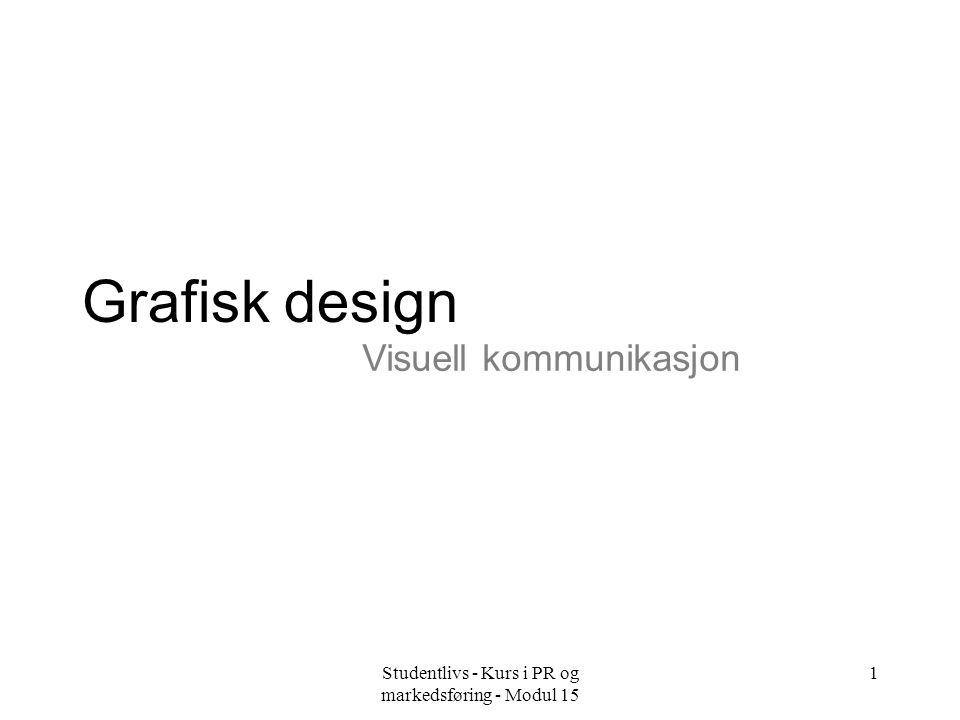 Studentlivs - Kurs i PR og markedsføring - Modul 15 2 Grafisk design Hva er oppgaven.