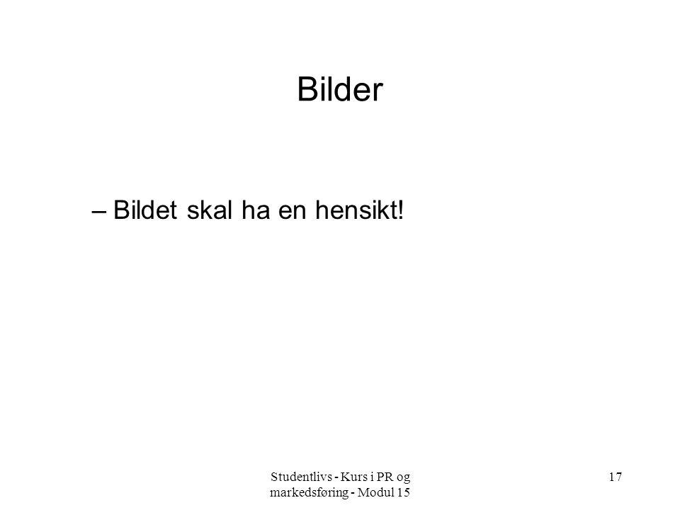 Studentlivs - Kurs i PR og markedsføring - Modul 15 17 Bilder –Bildet skal ha en hensikt!
