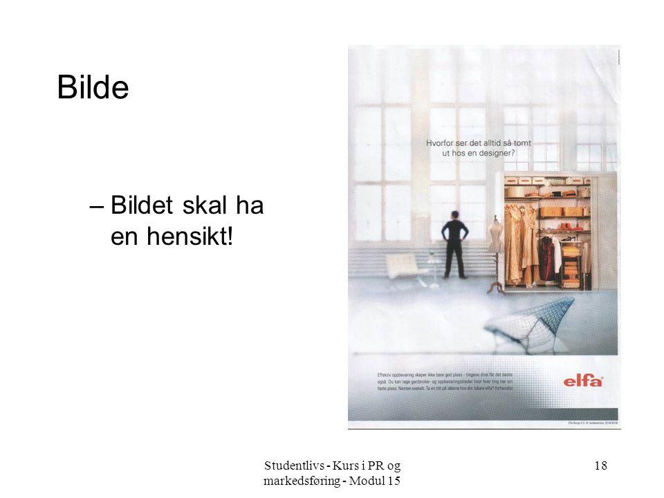 Studentlivs - Kurs i PR og markedsføring - Modul 15 18 Bilde –Bildet skal ha en hensikt!