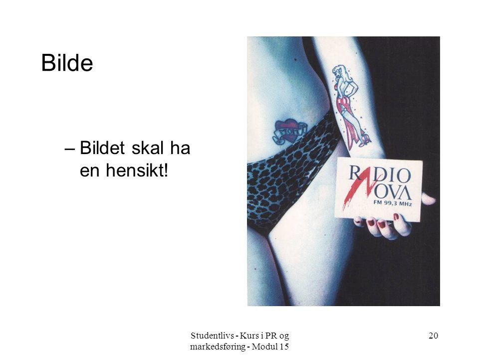 Studentlivs - Kurs i PR og markedsføring - Modul 15 20 Bilde –Bildet skal ha en hensikt!