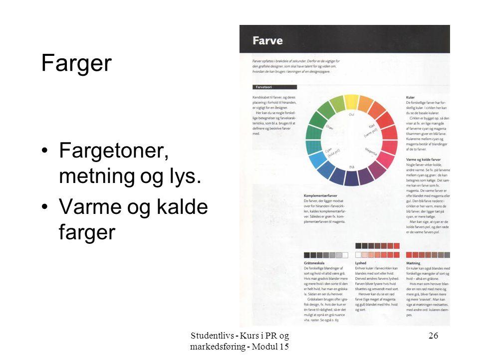 Studentlivs - Kurs i PR og markedsføring - Modul 15 26 Farger •Fargetoner, metning og lys. •Varme og kalde farger