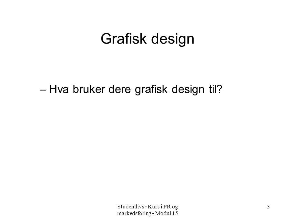 Studentlivs - Kurs i PR og markedsføring - Modul 15 3 Grafisk design –Hva bruker dere grafisk design til?