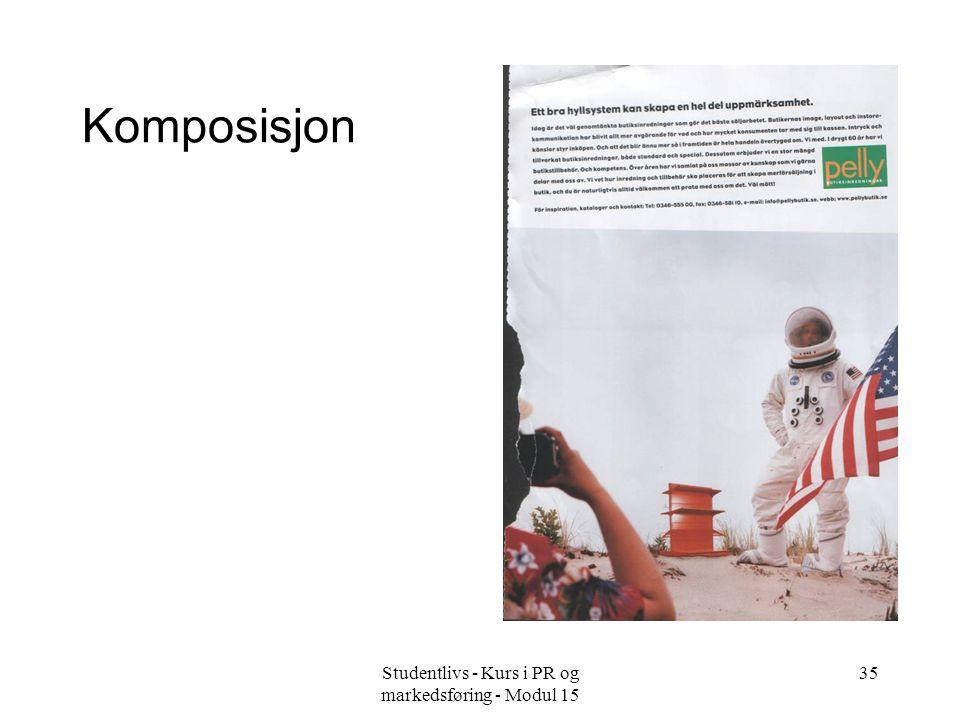 Studentlivs - Kurs i PR og markedsføring - Modul 15 36 Kontraster •Størrelse •Styrke •Form •Farge