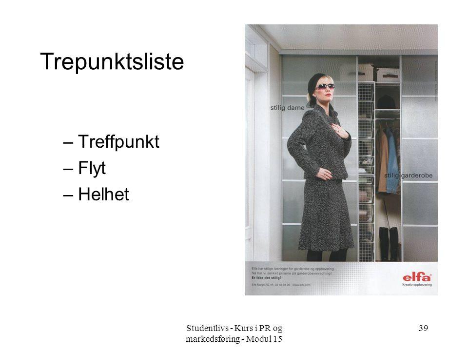Studentlivs - Kurs i PR og markedsføring - Modul 15 39 Trepunktsliste –Treffpunkt –Flyt –Helhet