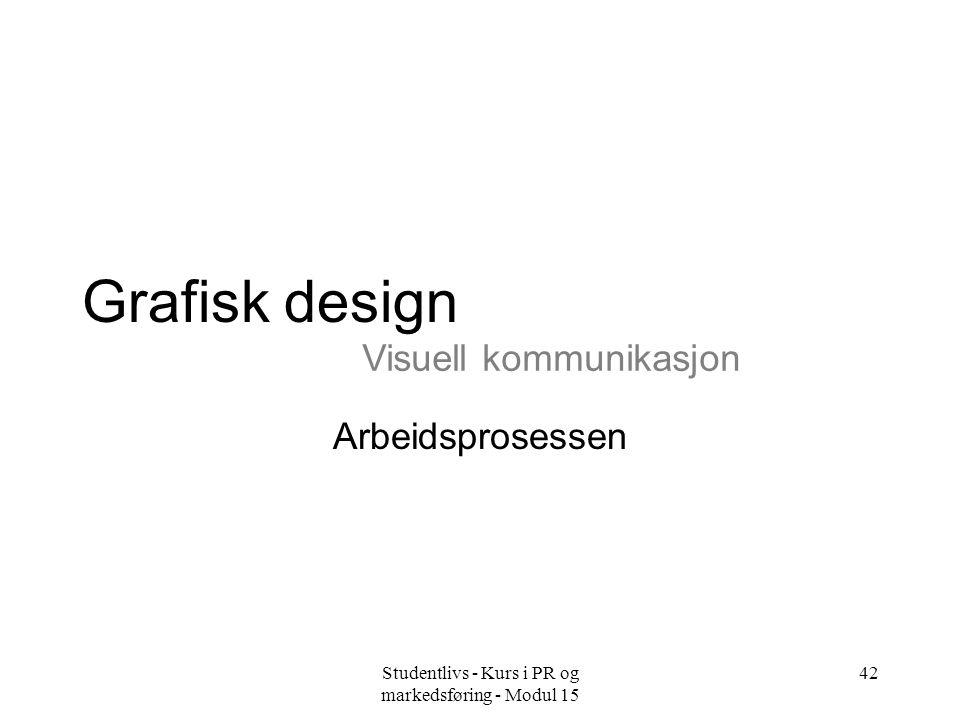 Studentlivs - Kurs i PR og markedsføring - Modul 15 42 Grafisk design Arbeidsprosessen Visuell kommunikasjon