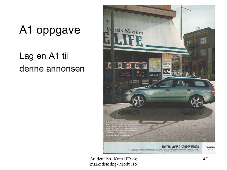 Studentlivs - Kurs i PR og markedsføring - Modul 15 47 A1 oppgave Lag en A1 til denne annonsen