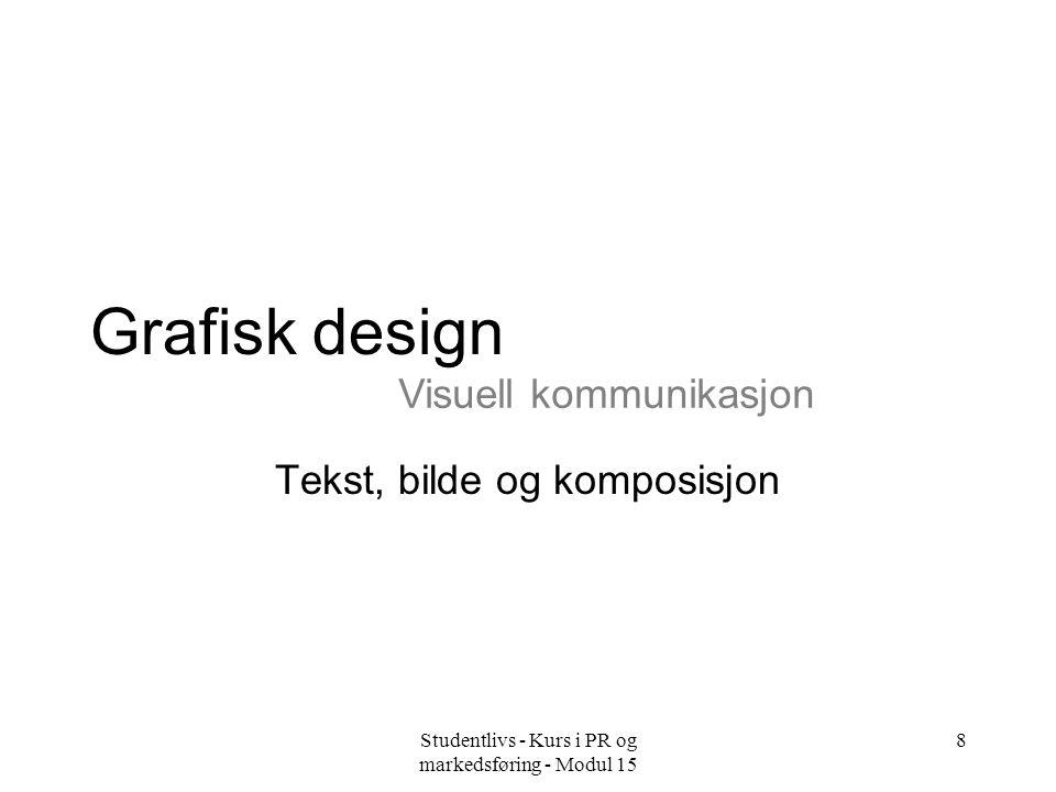Studentlivs - Kurs i PR og markedsføring - Modul 15 9 Innholdet i et grafisk produkt –Form –Tekst/typografi –Illustrasjoner/bilder –Farge