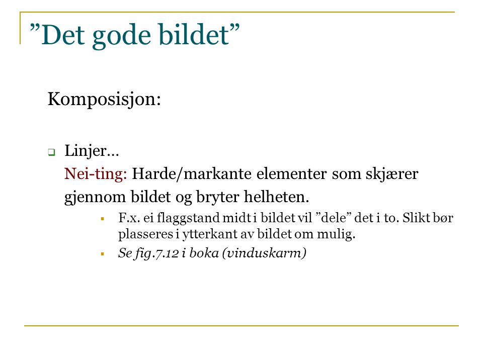 """Komposisjon:  Linjer… Nei-ting: Harde/markante elementer som skjærer gjennom bildet og bryter helheten.  F.x. ei flaggstand midt i bildet vil """"dele"""""""