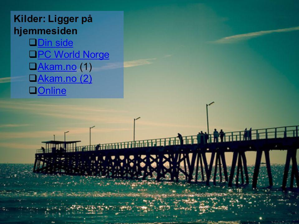 Kilder: Ligger på hjemmesiden  Din side Din side  PC World Norge PC World Norge  Akam.no (1) Akam.no  Akam.no (2) Akam.no (2)  Online Online
