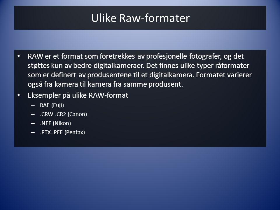 Ulike Raw-formater • RAW er et format som foretrekkes av profesjonelle fotografer, og det støttes kun av bedre digitalkameraer. Det finnes ulike typer