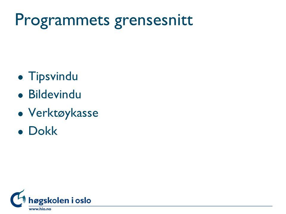 Programmets grensesnitt l Tipsvindu l Bildevindu l Verktøykasse l Dokk