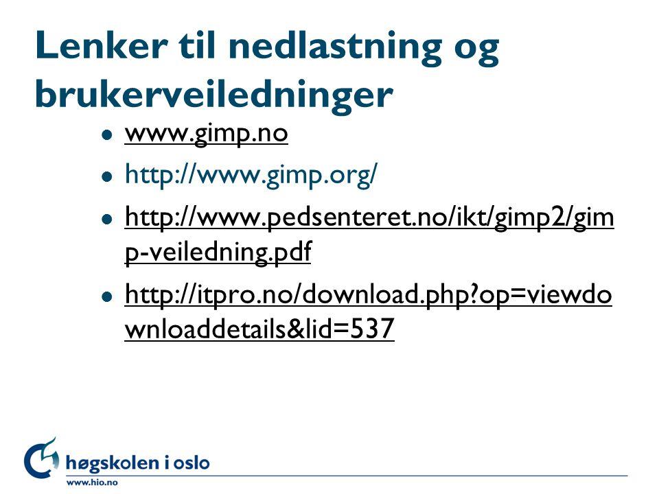 Lenker til nedlastning og brukerveiledninger l www.gimp.no www.gimp.no l http://www.gimp.org/ l http://www.pedsenteret.no/ikt/gimp2/gim p-veiledning.pdf http://www.pedsenteret.no/ikt/gimp2/gim p-veiledning.pdf l http://itpro.no/download.php op=viewdo wnloaddetails&lid=537 http://itpro.no/download.php op=viewdo wnloaddetails&lid=537