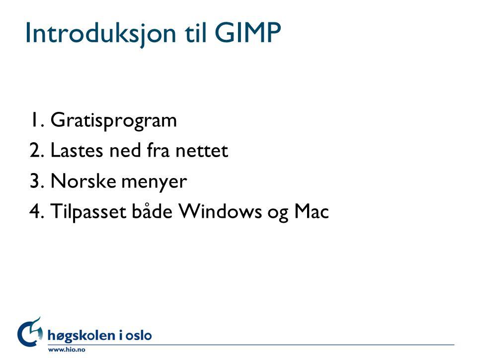 Introduksjon til GIMP 1. Gratisprogram 2. Lastes ned fra nettet 3.