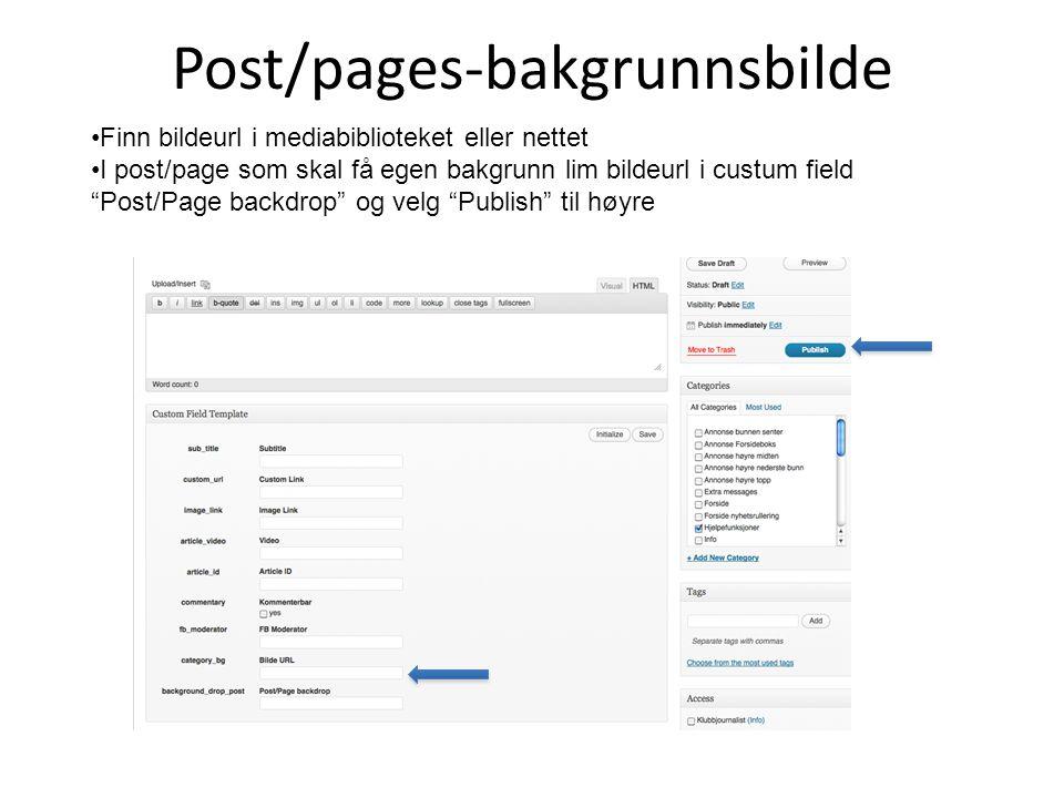 Post/pages-bakgrunnsbilde •Finn bildeurl i mediabiblioteket eller nettet •I post/page som skal få egen bakgrunn lim bildeurl i custum field Post/Page backdrop og velg Publish til høyre