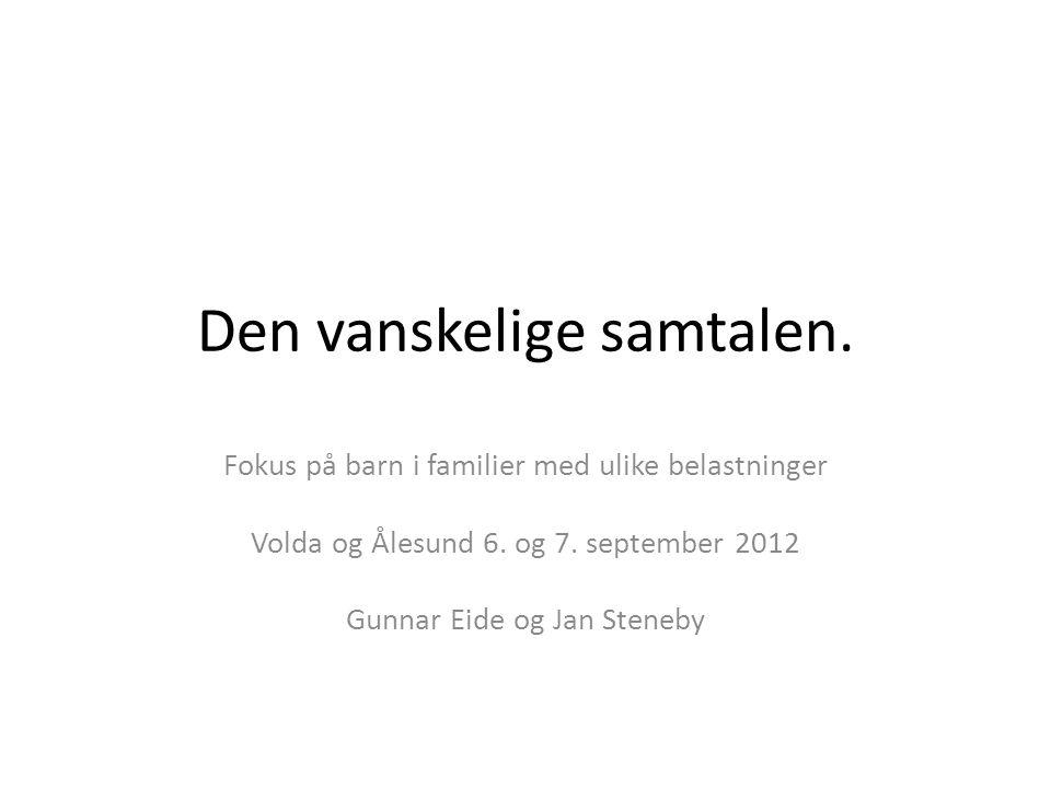 Den vanskelige samtalen.Fokus på barn i familier med ulike belastninger Volda og Ålesund 6.