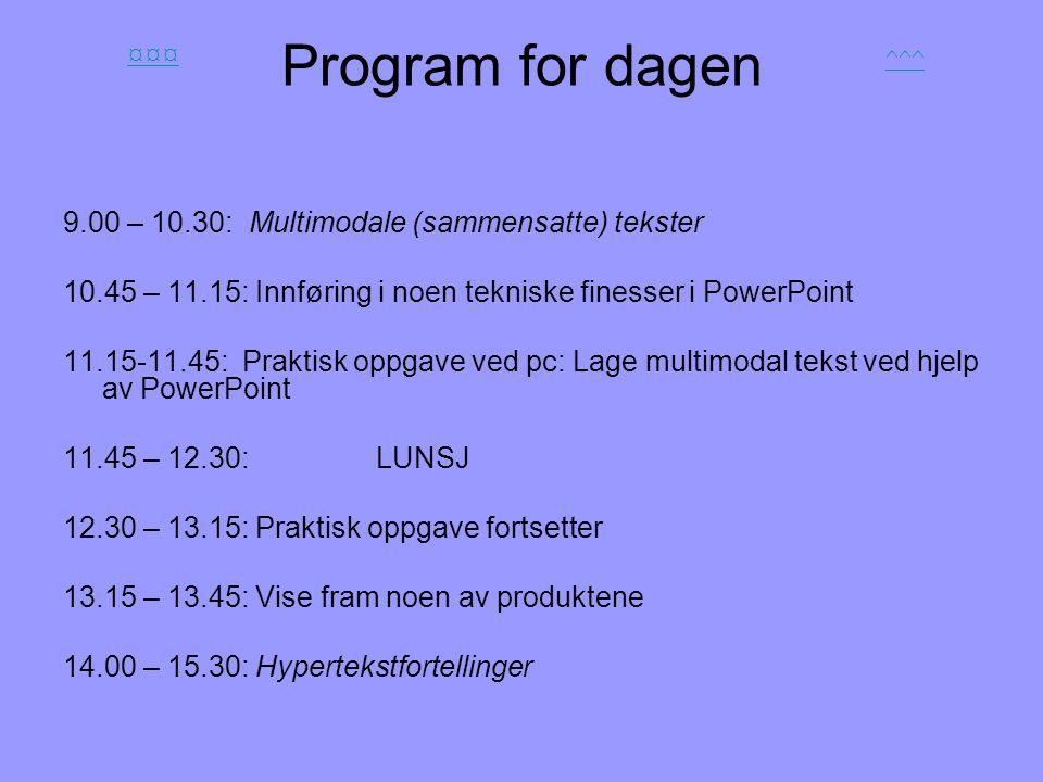 Program for dagen 9.00 – 10.30: Multimodale (sammensatte) tekster 10.45 – 11.15: Innføring i noen tekniske finesser i PowerPoint 11.15-11.45: Praktisk