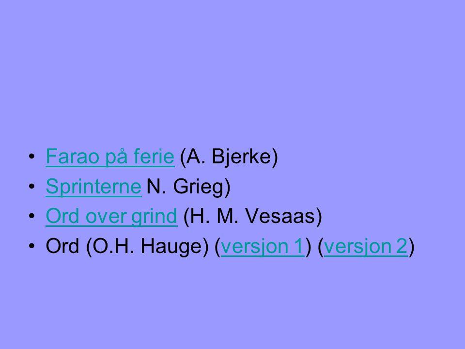 •Farao på ferie (A. Bjerke)Farao på ferie •Sprinterne N. Grieg)Sprinterne •Ord over grind (H. M. Vesaas)Ord over grind •Ord (O.H. Hauge) (versjon 1) (