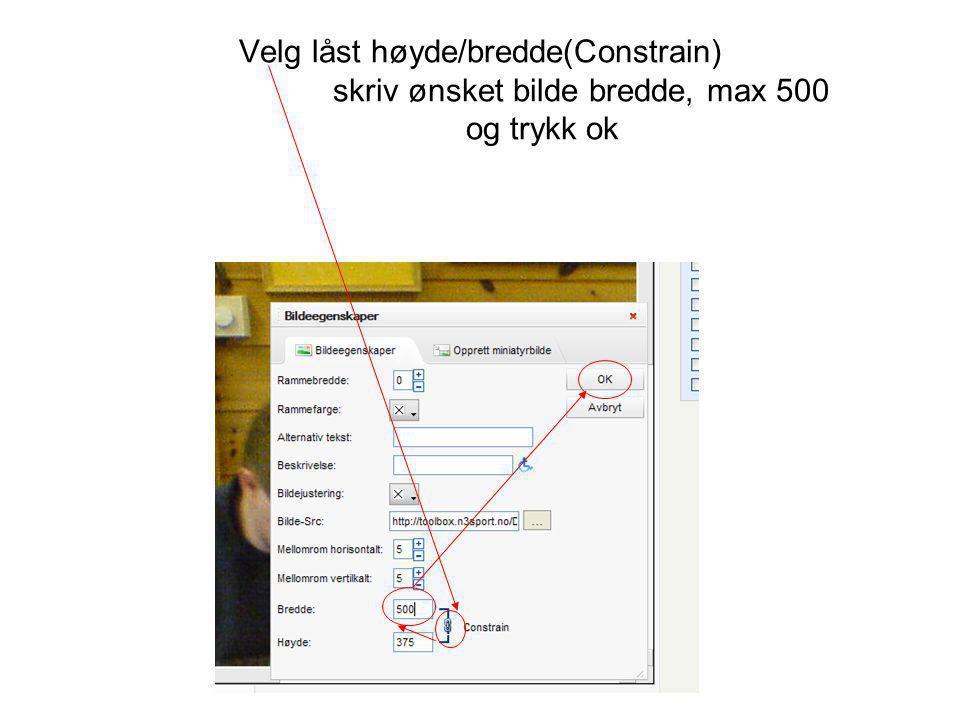 Velg låst høyde/bredde(Constrain) skriv ønsket bilde bredde, max 500 og trykk ok