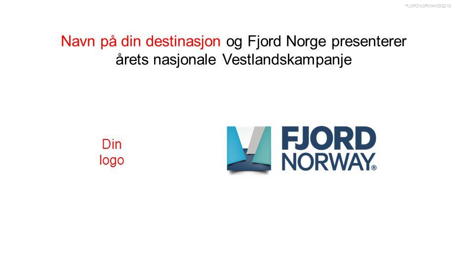 03/22/13FJORDNORWAY Navn på din destinasjon og Fjord Norge presenterer årets nasjonale Vestlandskampanje Din logo