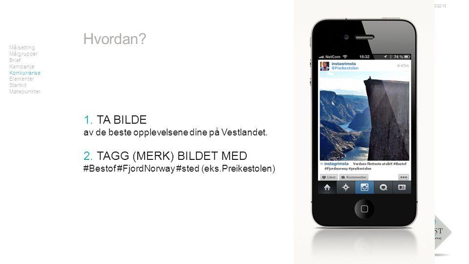 Tekst Målsetting Målgrupper Brief Kampanje Konkurranse Elementer Startkit Møtepunkter 03/22/13FJORDNORWAY 1.